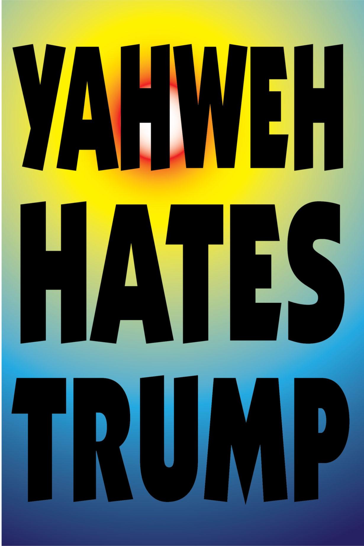 NP_76_100_2017_Yahweh-Hates-Trump.jpg